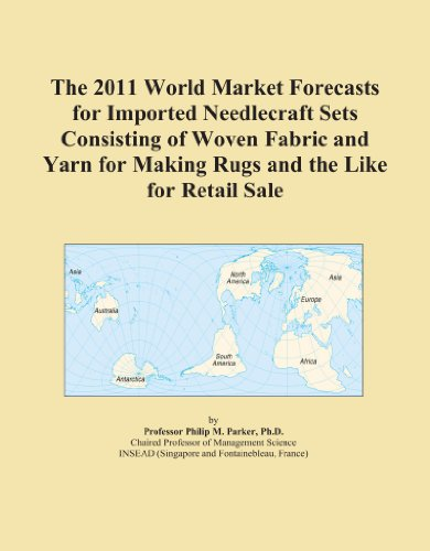 The 2011 World Market Forecasts for Imported Needlecraft Sets Consisting of Woven Fabric and Yarn for Making Rugs and the Like for Retail Sale