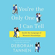 You're the Only One I Can Tell: Inside the Language of Women's Friendships Audiobook by Deborah Tannen Narrated by Deborah Tannen
