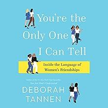You're the Only One I Can Tell: Inside the Language of Women's Friendships | Livre audio Auteur(s) : Deborah Tannen Narrateur(s) : Deborah Tannen