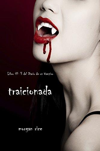 Morgan Rice - Traicionada (Libro # 3 del Diario de un Vampiro) (Spanish Edition)