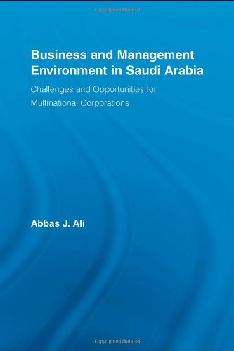 Business and Management Environment in Saudi Arabia: Challenges and Opportunities for Multinational Corporations (Routledge Studies in International Business and the World Economy)