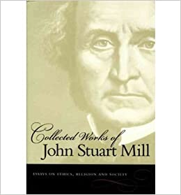 Collected essay ethics john mill religion society stuart works