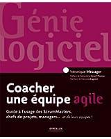 Coacher une �quipe agile: Guide � l'usage des ScrumMasters, les chefs de projets, les managers... et leurs �quipes !