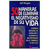 img - for 50 Maneras De Eliminar El Negativismo De Su Vida/ Enough Already: Formas Rapidas De Manejar Y Elimnar El Negativismo En El Trabajo O En Casa (Spanish Edition) book / textbook / text book
