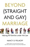 img - for Beyond (straight and Gay) Marriage: Valuing All Families Under the Law (Queer Ideas) (Queer Ideas/Queer Action) by Nancy D. Polikoff (1-Mar-2009) Paperback book / textbook / text book