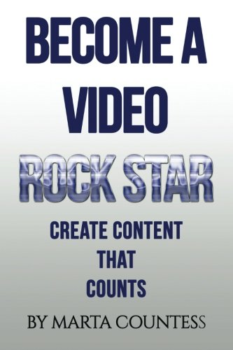 Become a Video Rock Star: Create Content That Counts