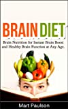 Brain Diet: Brain Nutrition for Instant Brain Boost and Healthy Brain Function at Any Age (Brain Nutrition, Brain Boost, Brain Food, Brain Function, Mental ... Your Mind Power, Clear Mind, Brain Power)