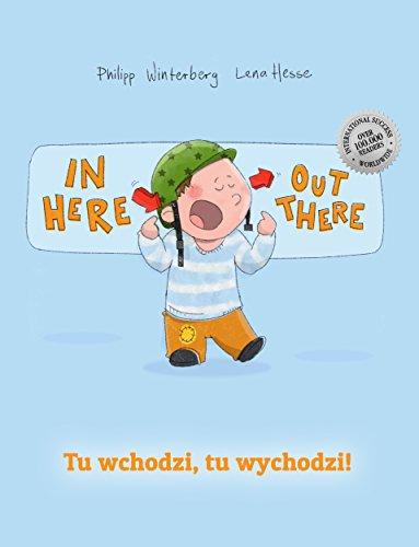 Philipp Winterberg - In here, out there! Tu wchodzi, tu wychodzi!: Children's Picture Book English-Polish (Bilingual Edition/Dual Language)