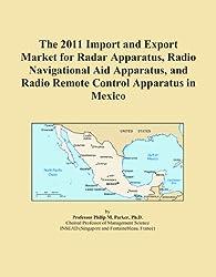 The 2011 Import and Export Market for Radar Apparatus, Radio Navigational Aid Apparatus, and Radio Remote Control Apparatus in Mexico