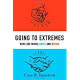 Going to Extremes: How Like Minds Unite and Divide ~ Cass R. Sunstein