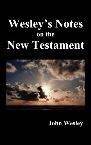 John Wesley's Notes on the Whole Bible: New Testament