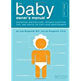 The Baby Owner's Manual: Operating Instructions, Trouble-shooting Tips and Advice on First-year Maintenance (Owner's and Instruction Manual)by Louis Borgenicht