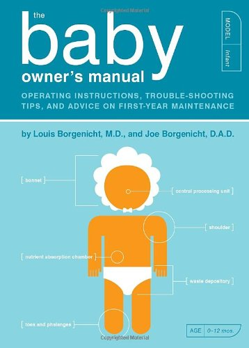 The Baby Owner's Manual: Operating Instructions, Trouble-shooting Tips and Advice on First-year Maintenance (Owner's and Instruction Manual)