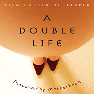 A Double Life: Discovering Motherhood | [Lisa Harper]