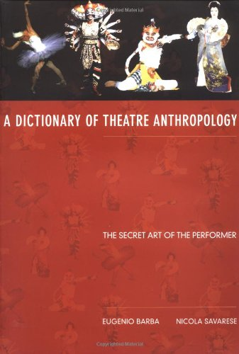 a dictionary of theatre anthropology the secret art of