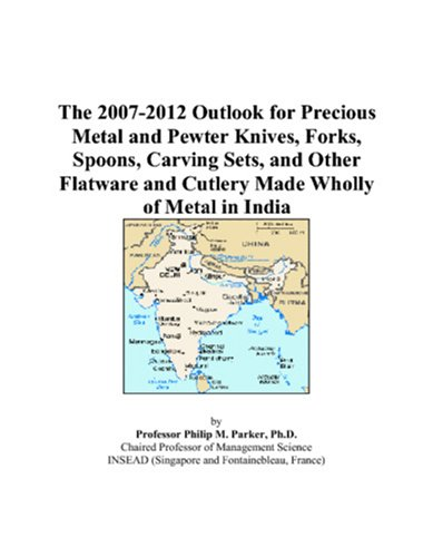 The 2007-2012 Outlook for Precious Metal and Pewter Knives, Forks, Spoons, Carving Sets, and Other Flatware and Cutlery Made Wholly of Metal in India PDF