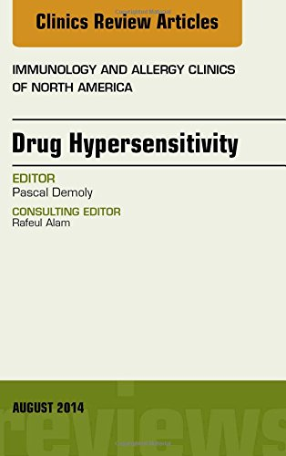 Drug Hypersensitivity, An Issue of Immunology and Allergy Clinics, 1e (The Clinics: Internal Medicine)