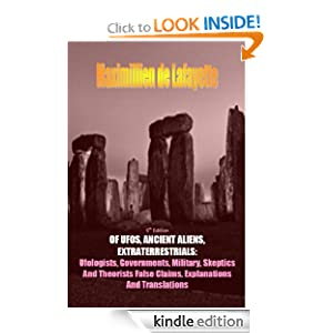 5th Edition. OF UFOS, ANCIENT ALIENS, EXTRATERRESTRIALS: Ufologists, Governments, Military, Skeptics And Theorists False Claims, Explanations And Translations
