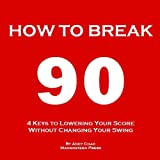 img - for 4 KEYS GOLF - HOW TO BREAK 90 (An Easy Way to Lower Your Scores, Make Every Shot Count & Enjoy Golf More Without Changing Your Swing.) (Golf Demystified) book / textbook / text book