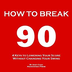 4 KEYS GOLF - HOW TO BREAK 90 (An Easy Way to Lower Your Scores, Make Every Shot Count & Enjoy Golf More Without Changing Your Swing.) (Golf Demystified) (English Edition)