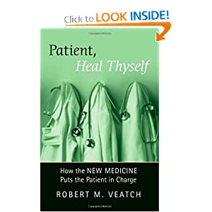 Patient, Heal Thyself: How the ''New Medicine'' Puts the Patient in Charge Robert Veatch