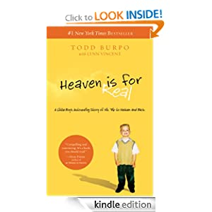 Kindle Book Bargains: Heaven is for Real: A Little Boy's Astounding Story of His Trip to Heaven and Back, by Todd Burpo, Sonja Burpo, Colton Burpo, Lynn Vincent. Publisher: Thomas Nelson; Original edition (November 2, 2010)