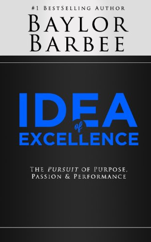 Idea of Excellence: The Pursuit of Purpose, Passion & Performance