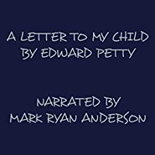 A Letter to My Child (       UNABRIDGED) by Edward Petty Narrated by Mark Ryan Anderson
