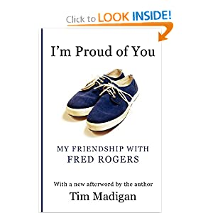 I'm Proud of You: My Friendship with Fred Rogers