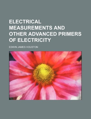 Electrical measurements and other advanced primers of electricity