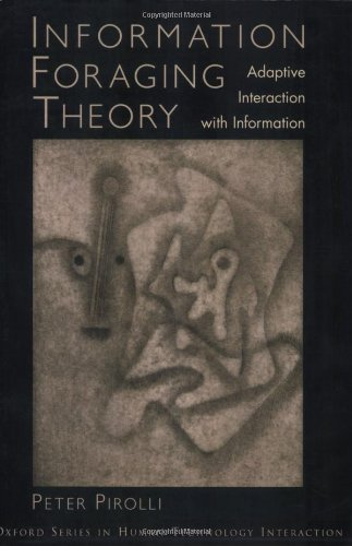 Information Foraging Theory: Adaptive Interaction with Information