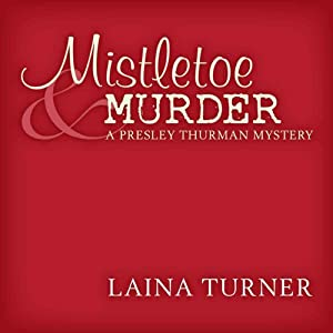 Mistletoe & Murder: The Presley Thurman Mysteries | [Laina Turner]
