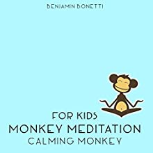 Calming Monkey Meditation - Meditation for Kids  by Benjamin P Bonetti Narrated by Benjamin P Bonetti