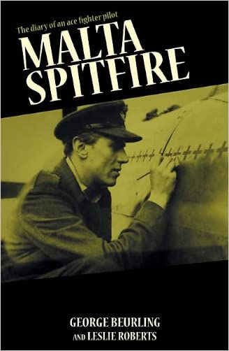 Malta Spitfire: The Diary of an Ace Fighter Pilot written by George Beurling