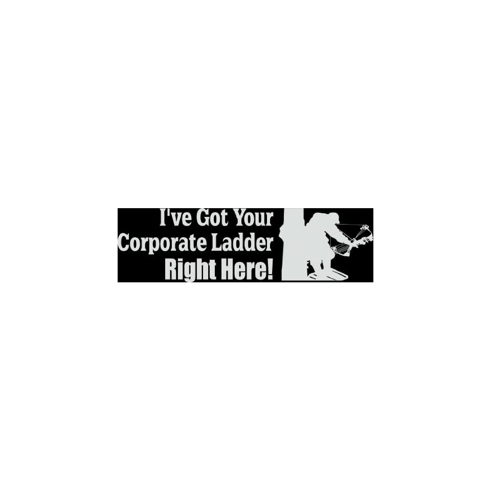 HNT5 (53) 8 white vinyl decal IVE GOT YOUR CORPORATE LADDER RIGHT HERE die cut decal sticker