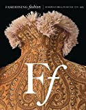 Fashioning Fashion: European Dress in Detail, 1700-1915 [Hardcover] [2010] First Edition Ed. Sharon Sadako Takeda