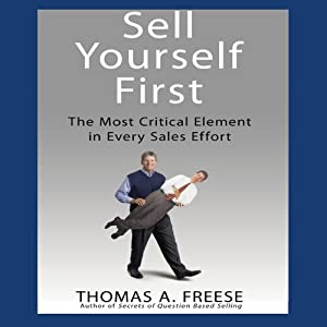 Sell Yourself First: The Most Critical Element in Every Sales Effort | [Thomas A Freese]