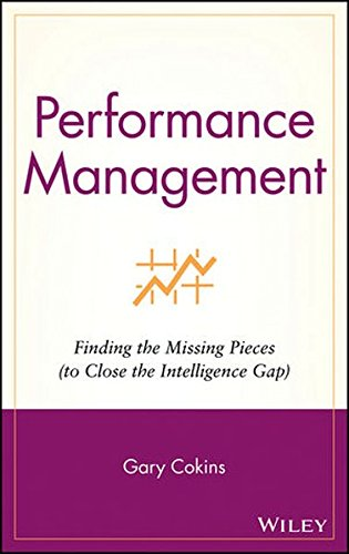 Performance Management w/URL: Finding the Missing Pieces (To Close the Intelligence Gap) (Wiley and SAS Business Series)
