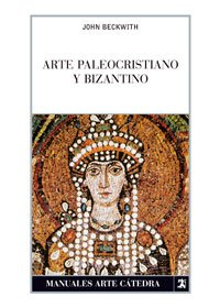 Arte paleocristiano y bizantino / Early Christian and Byzantine Art (Manuales Arte Catedra)