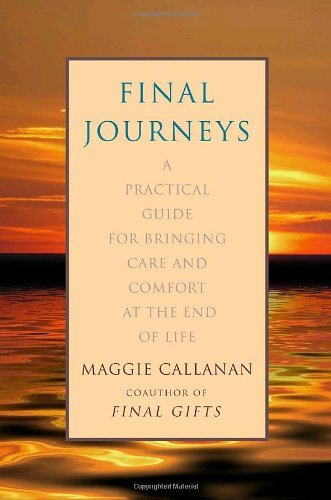 final-journeys-a-practical-guide-for-bringing-care-and-comfort-at-the-end-of-life-by-maggie-callanan