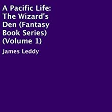A Pacific Life: The Wizard's Den: Magical Fantasy Book Series, Volume 1 (       UNABRIDGED) by James Leddy Narrated by Ian Pugh