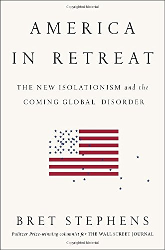 america-in-retreat-the-new-isolationism-and-the-coming-global-disorder