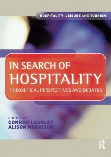 In Search of Hospitality: Theoretical Perspectives and Debates (Hospitality, Leisure and Tourism)
