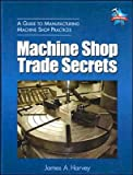 img - for by James A Harvey Machine Shop Trade Secrets: A Guide to Manufacturing Machine Shop Practices (text only)[Paperback]2005 book / textbook / text book