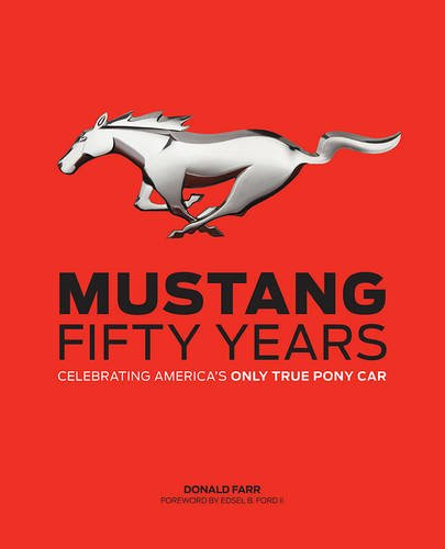 Mustang, Fifty Years: Celebrating America's Only True Pony Car