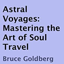 Astral Voyages: Mastering the Art of Soul Travel | Livre audio Auteur(s) : Bruce Goldberg Narrateur(s) : Ken Marshall