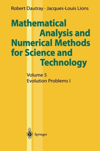 Mathematical Analysis And Numerical Methods For Science And Technology: Volume 5 Evolution Problems I