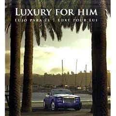 Luxury for Him: Lujo Para El, Luxe Pour Lui