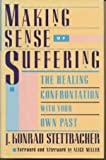 Making Sense of Suffering: The Healing Confrontation With Your Own Past