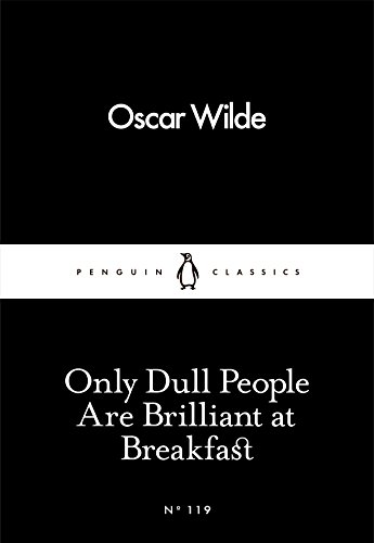 Only Dull People Are Brilliant at Breakfast (Penguin Little Black Classics)